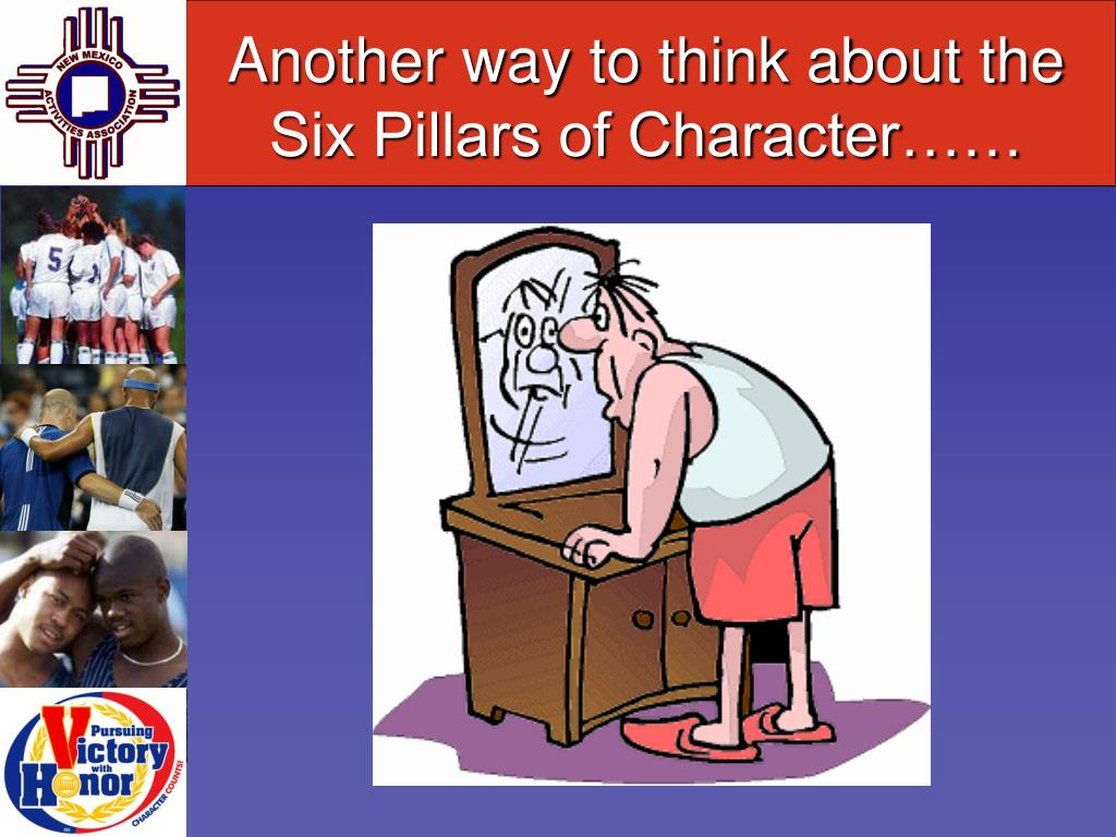 Another way to think about the Six Pillars of Character……