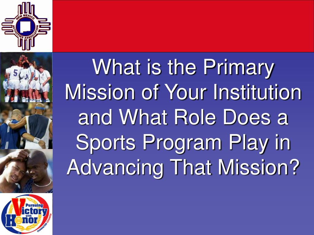 What is the Primary Mission of Your Institution and What Role Does a Sports Program Play in Advancing That Mission?