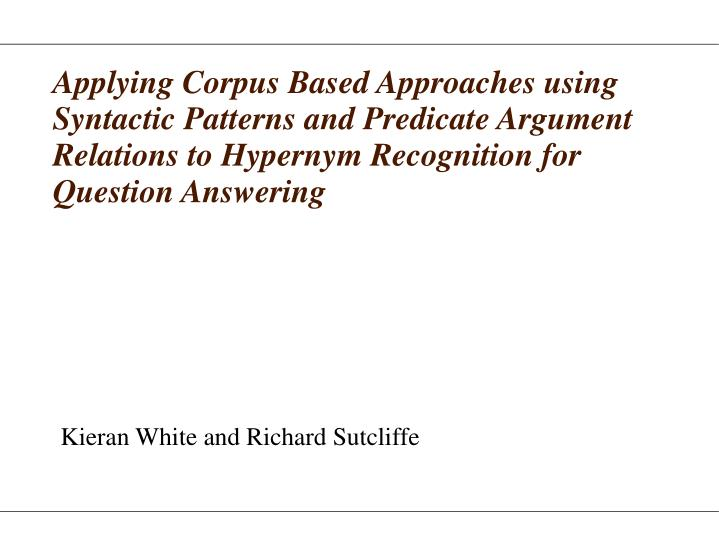 Applying Corpus Based Approaches using Syntactic Patterns and Predicate Argument Relations to Hypern...