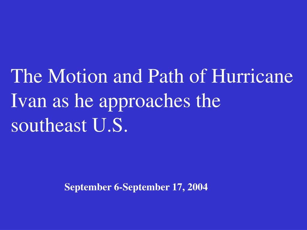 The Motion and Path of Hurricane Ivan as he approaches the southeast U.S.