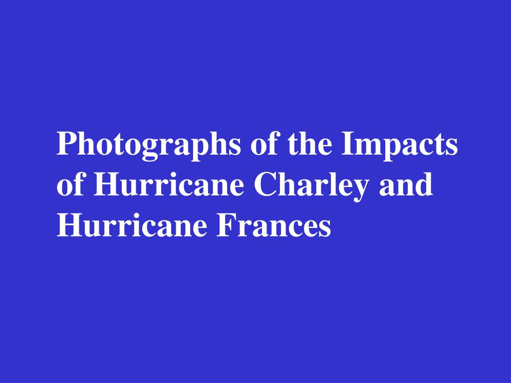 Photographs of the Impacts of Hurricane Charley and Hurricane Frances