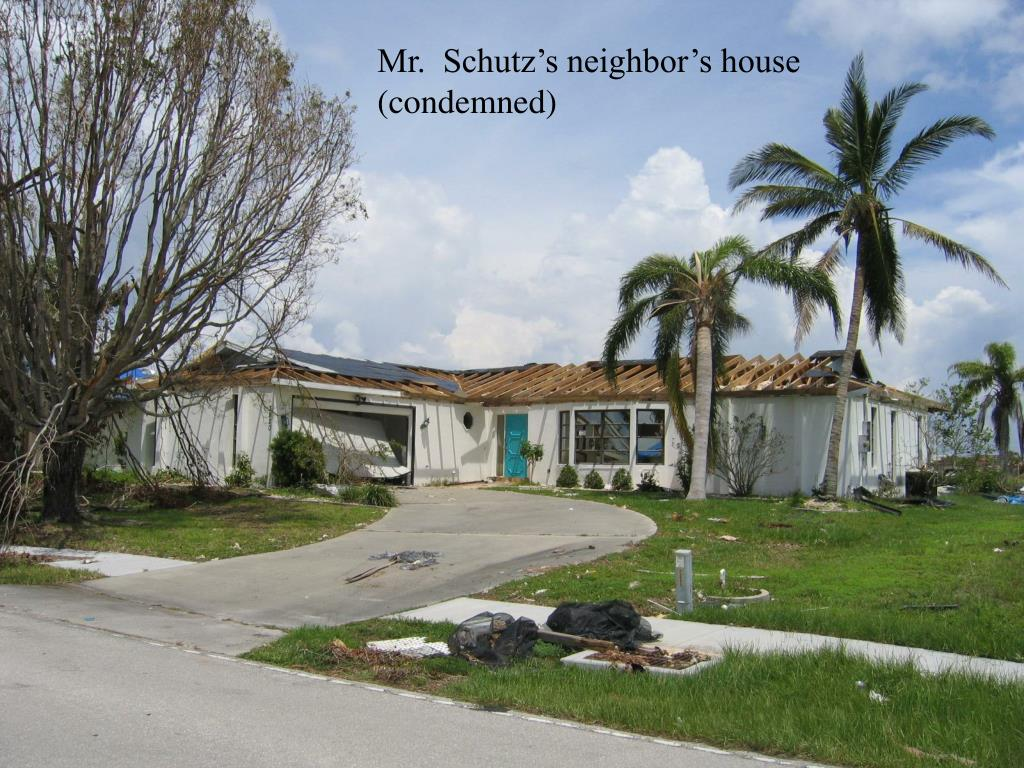 Mr.  Schutz's neighbor's house  (condemned)