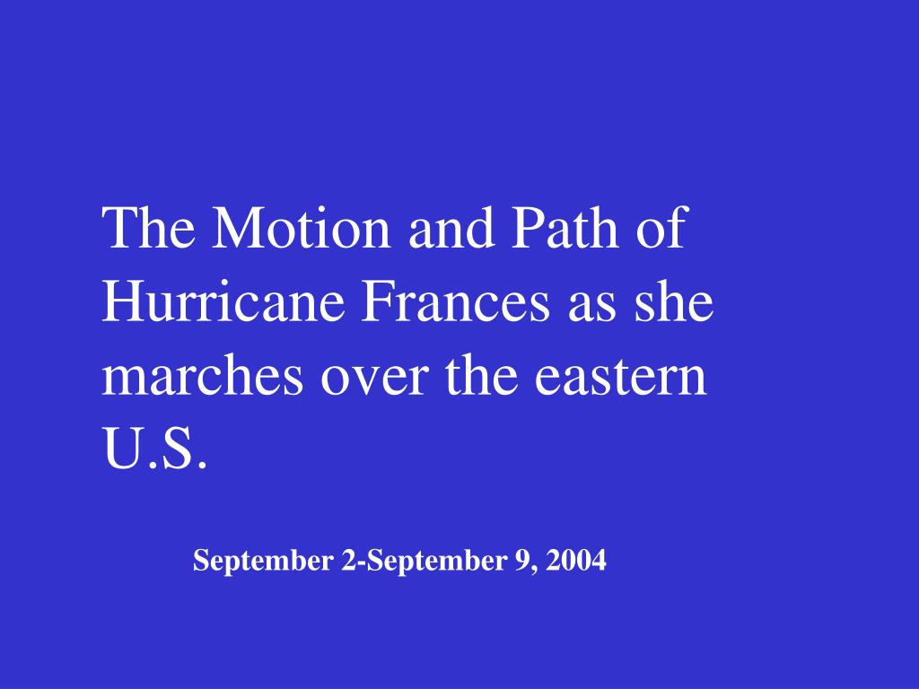 The Motion and Path of Hurricane Frances as she marches over the eastern U.S.