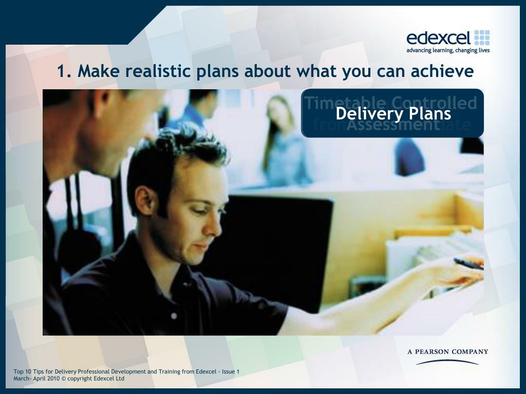 1. Make realistic plans about what you can achieve