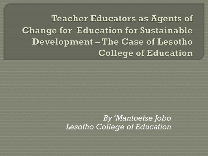Teacher Educators as Agents of Change for  Education for Sustainable Development – The Case of Les...