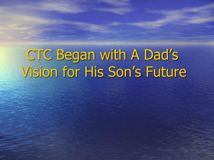 CTC Began with A Dad's Vision for His Son's Future