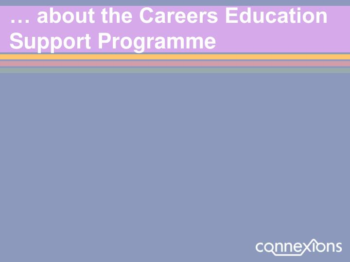 … about the Careers Education Support Programme