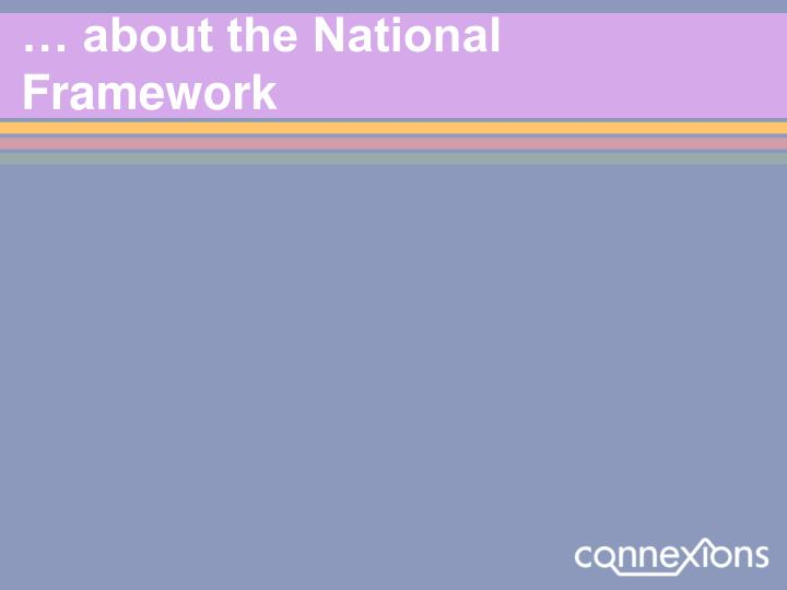 … about the National Framework
