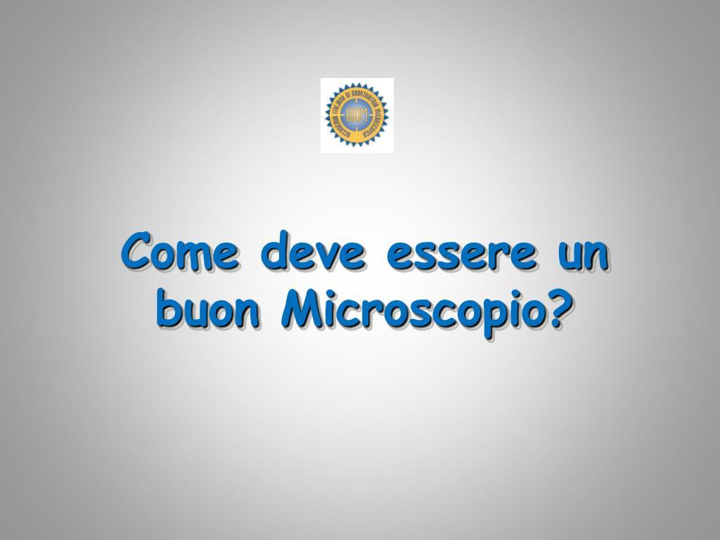 Come deve essere un buon Microscopio?
