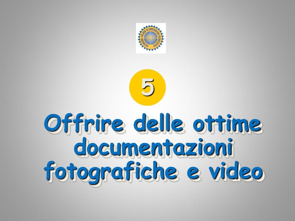 Offrire delle ottime documentazioni fotografiche e video