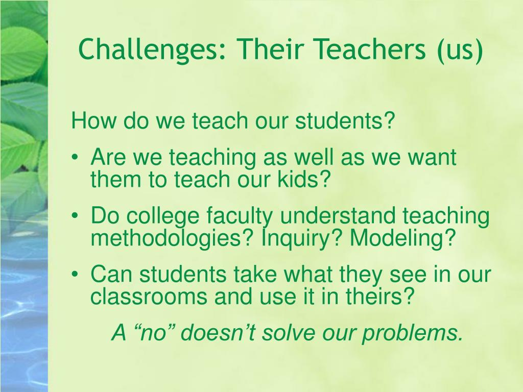 Challenges: Their Teachers (us)