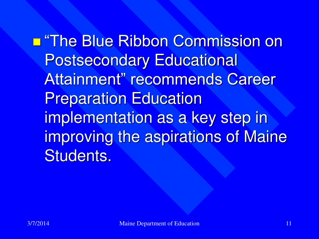 """The Blue Ribbon Commission on Postsecondary Educational Attainment"" recommends Career Preparation Education implementation as a key step in improving the aspirations of Maine Students."