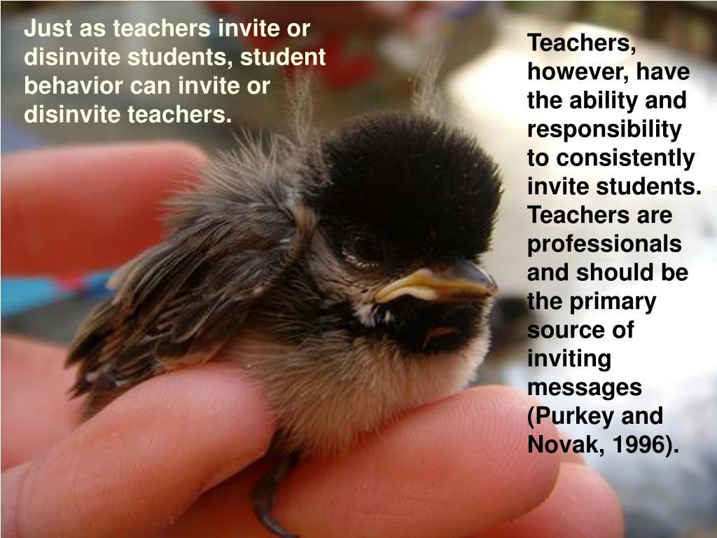 Just as teachers invite or disinvite students, student behavior can invite or disinvite teachers.