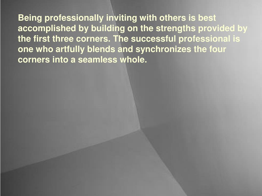 Being professionally inviting with others is best accomplished by building on the strengths provided by the first three corners.