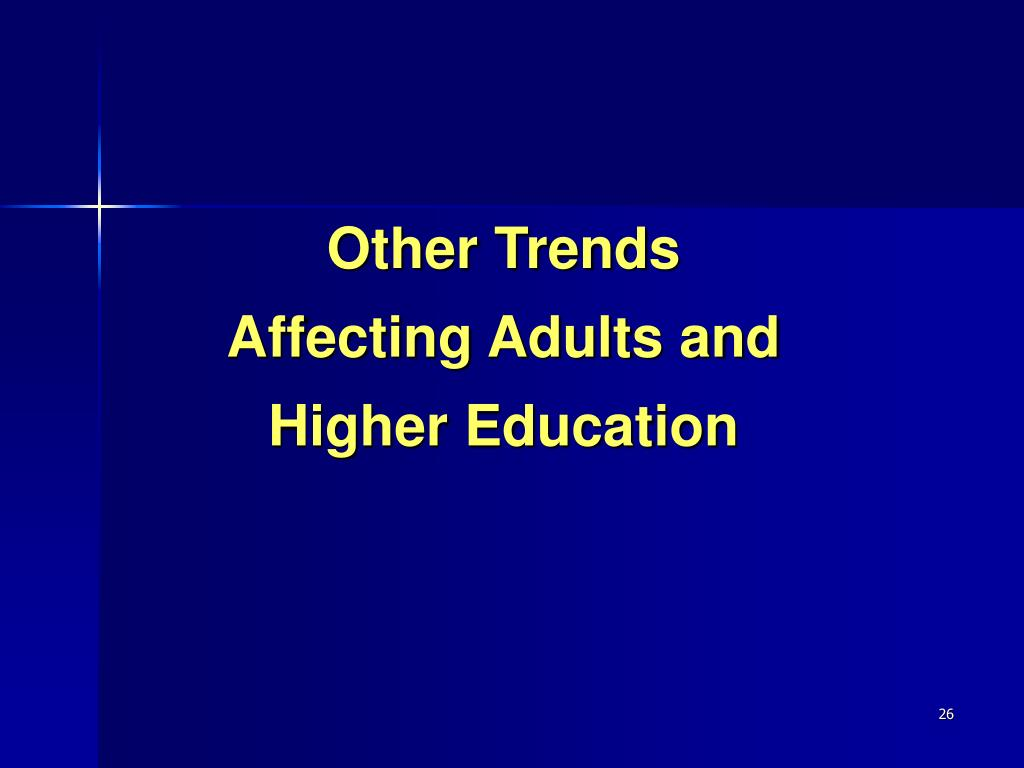 Other Trends Affecting Adults and Higher Education