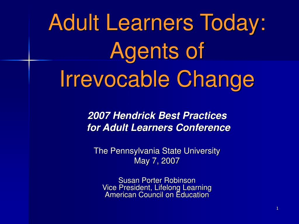 Adult Learners Today: Agents of         Irrevocable Change