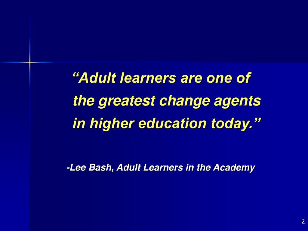 """""""Adult learners are one of the greatest change agents in higher education today."""""""