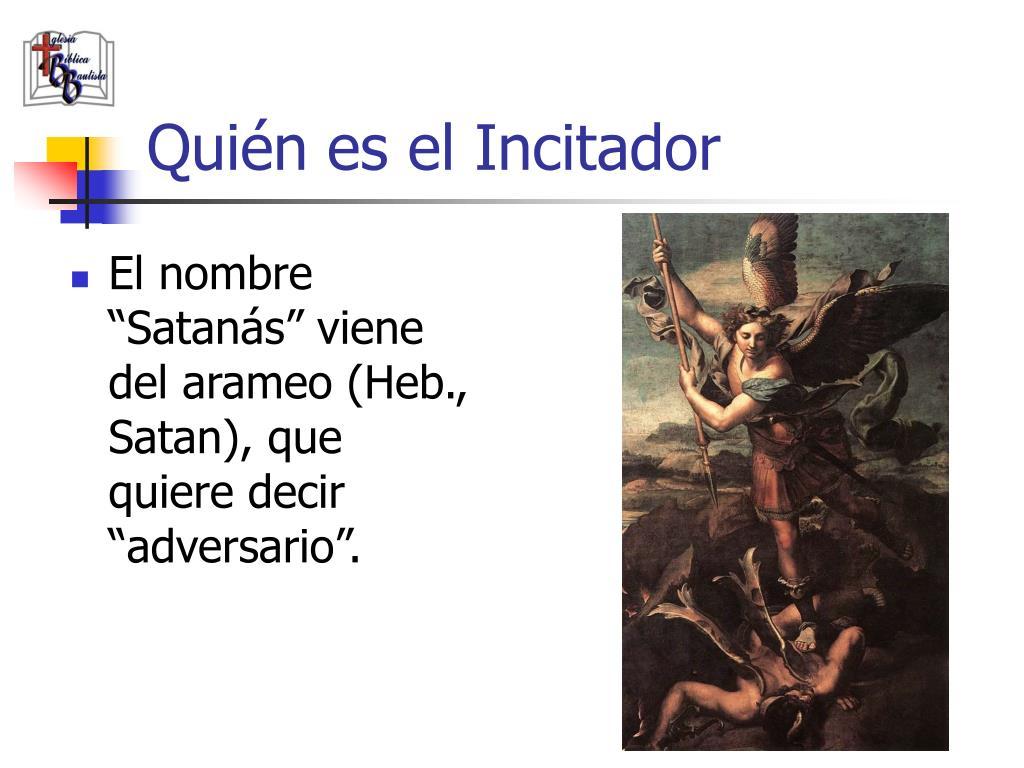"""El nombre """"Satanás"""" viene del arameo (Heb., Satan), que quiere decir """"adversario""""."""