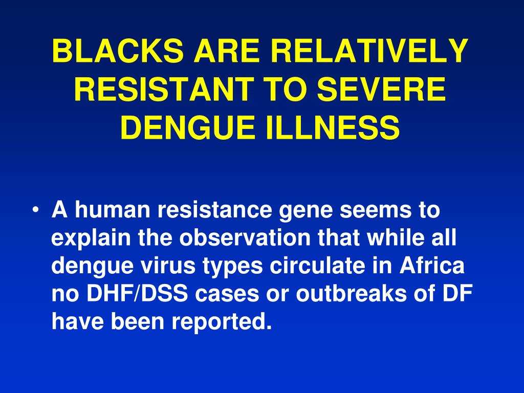BLACKS ARE RELATIVELY RESISTANT TO SEVERE DENGUE ILLNESS