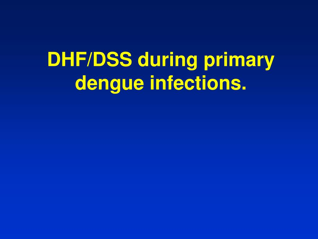 DHF/DSS during primary dengue infections.