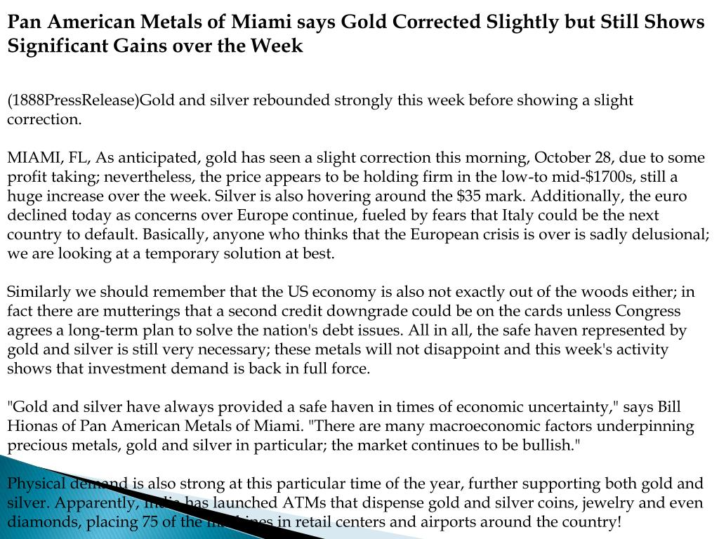 Pan American Metals of Miami says Gold Corrected Slightly but Still Shows Significant Gains over the Week