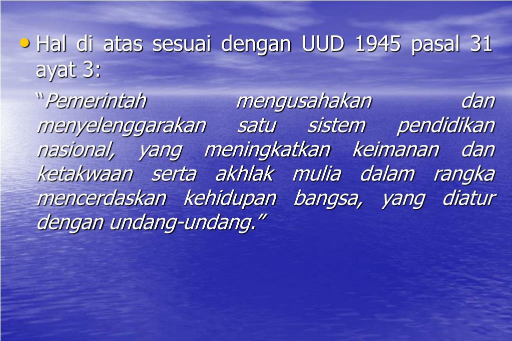 Hal di atas sesuai dengan UUD 1945 pasal 31 ayat 3: