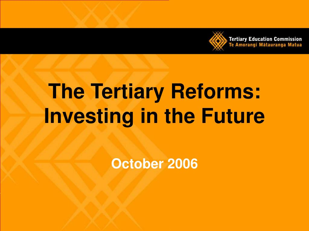 The Tertiary Reforms:
