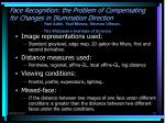 face recognition the problem of compensating for changes in illumination direction