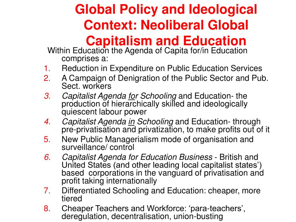 Global Policy and Ideological Context: Neoliberal Global Capitalism and Education