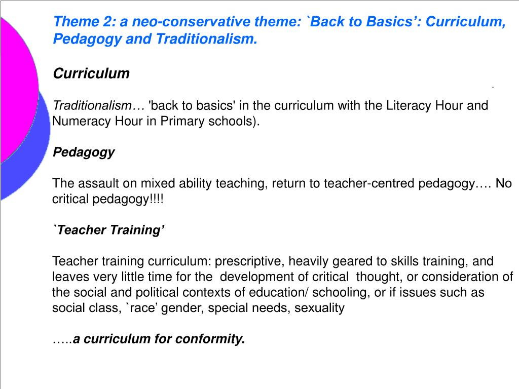 Theme 2: a neo-conservative theme: `Back to Basics': Curriculum, Pedagogy and Traditionalism.