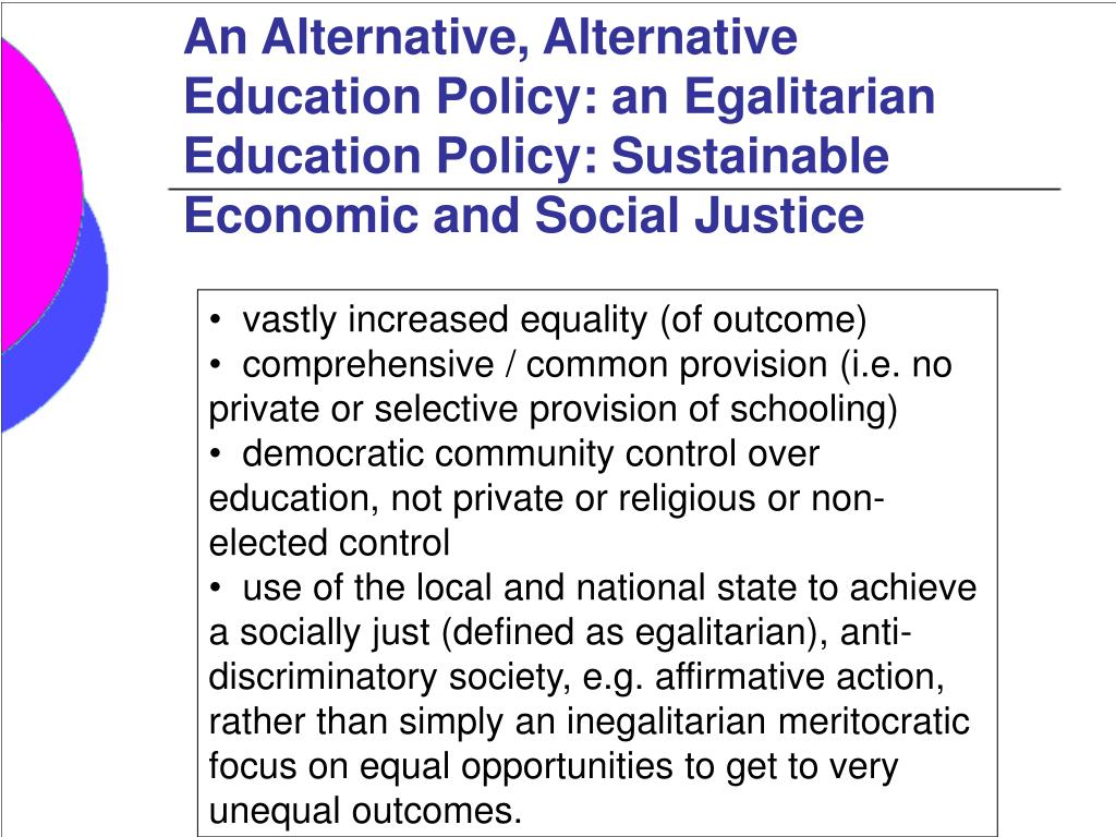 An Alternative, Alternative Education Policy: an Egalitarian Education Policy: Sustainable Economic and Social Justice