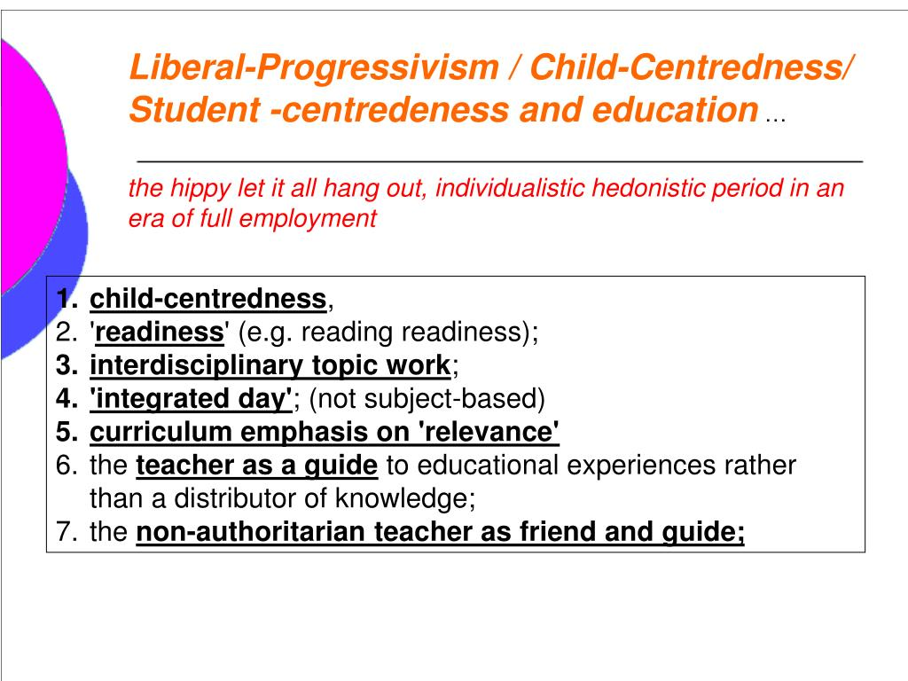 Liberal-Progressivism / Child-Centredness/ Student -centredeness and education