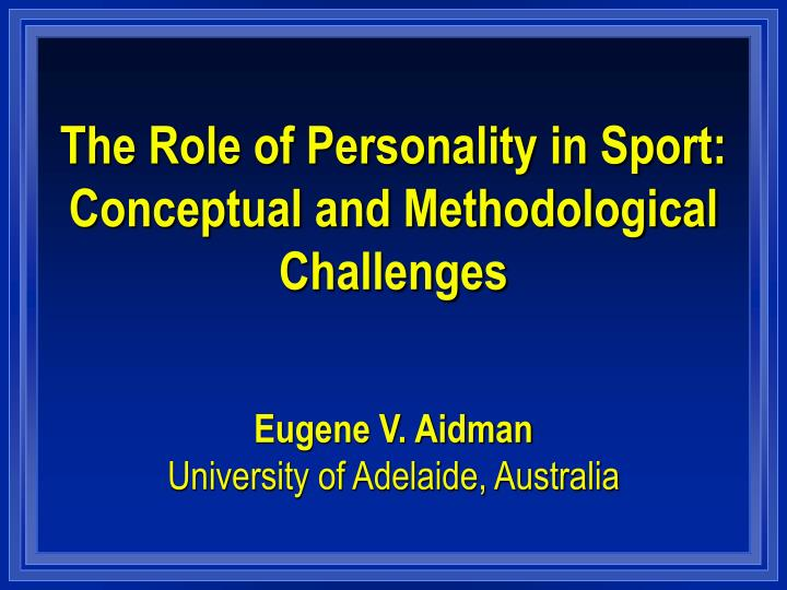 The role of personality in sport conceptual and methodological challenges