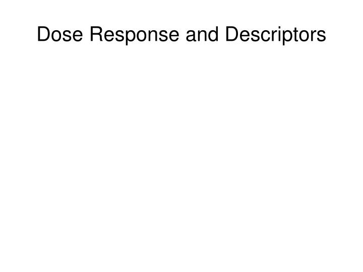 Dose response and descriptors
