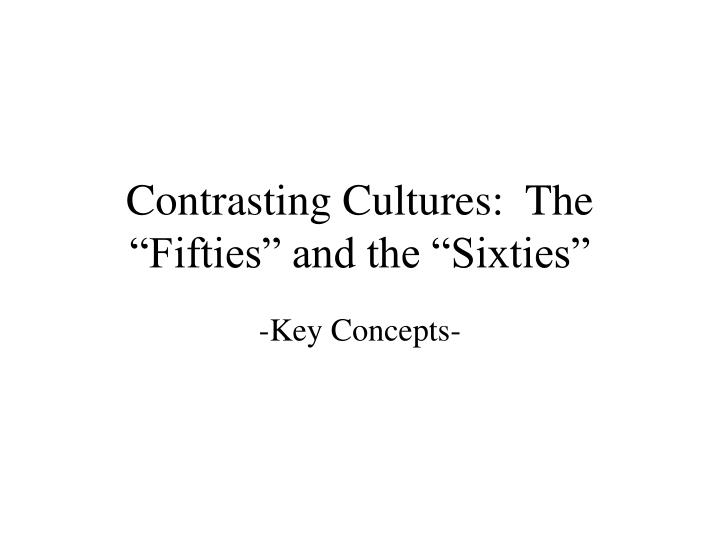Contrasting cultures the fifties and the sixties l.jpg