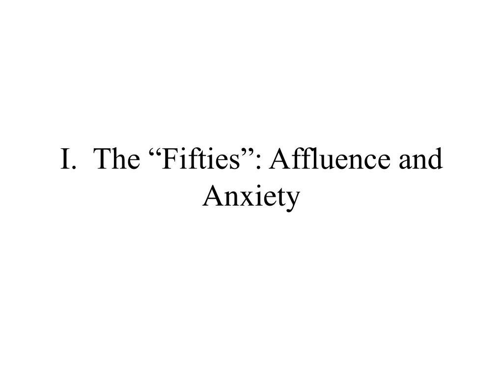 "I.  The ""Fifties"": Affluence and Anxiety"
