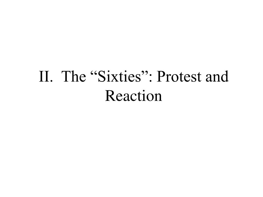 "II.  The ""Sixties"": Protest and Reaction"