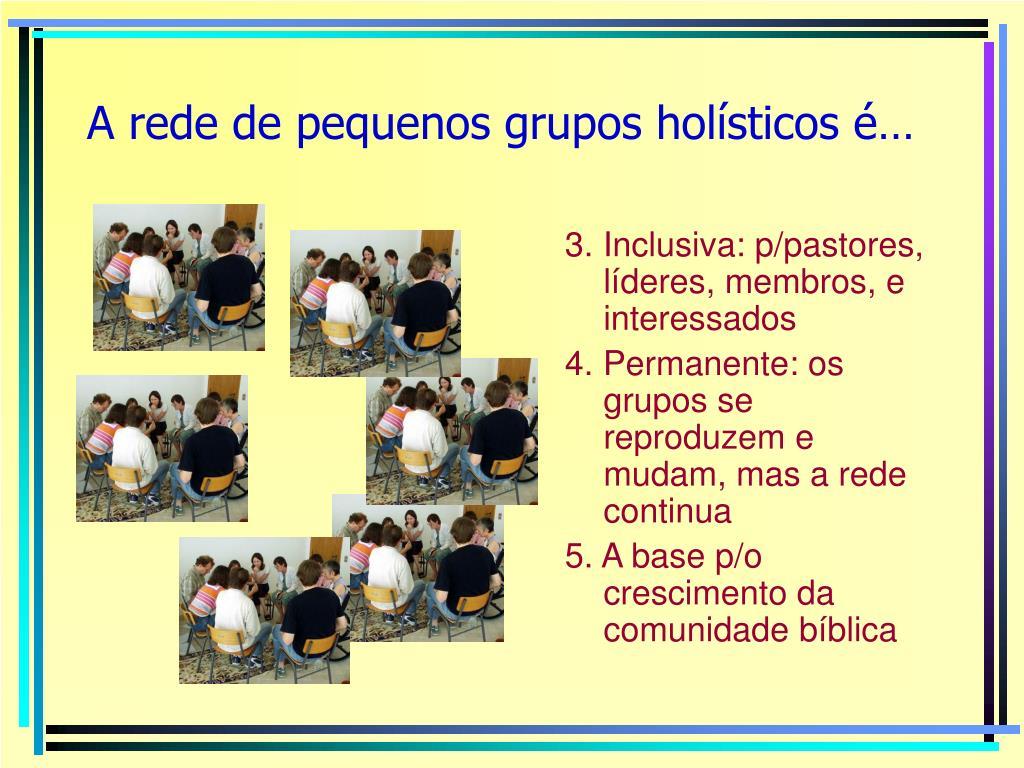 A rede de pequenos grupos holísticos é…