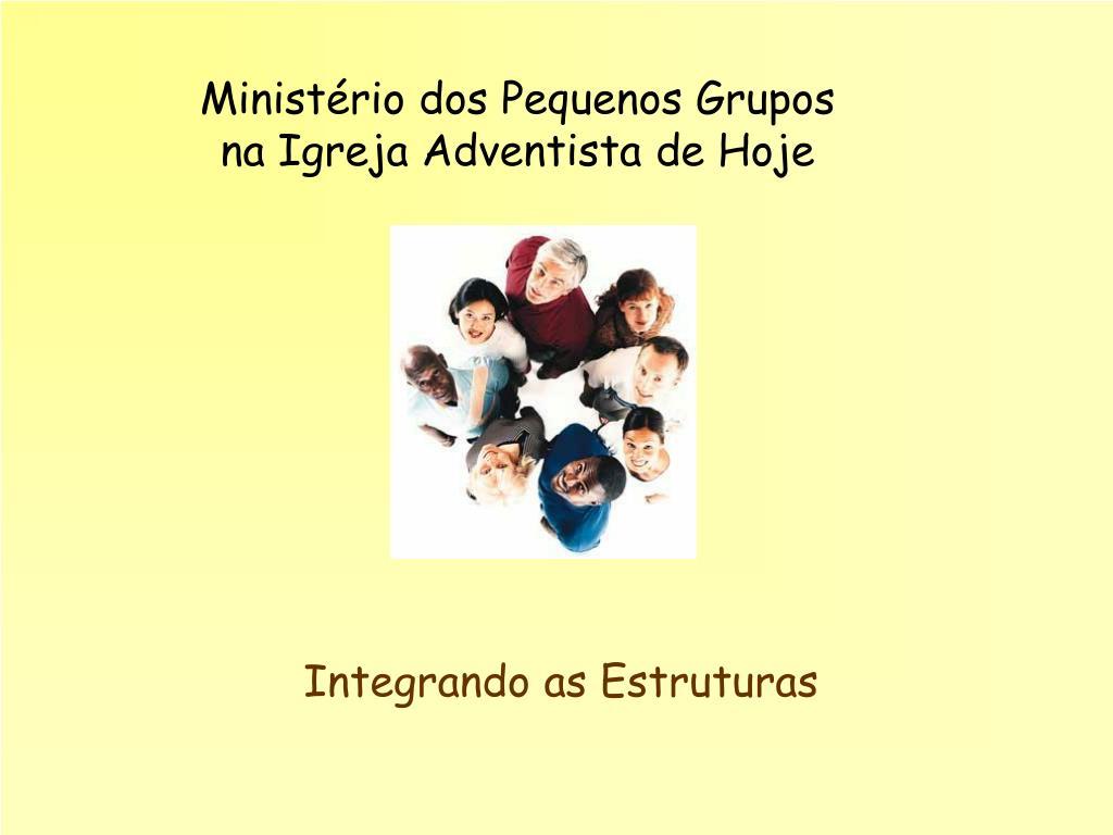 Ministério dos Pequenos Grupos na Igreja Adventista de Hoje