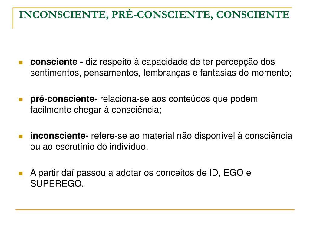 INCONSCIENTE, PRÉ-CONSCIENTE, CONSCIENTE