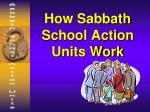how sabbath school action units work