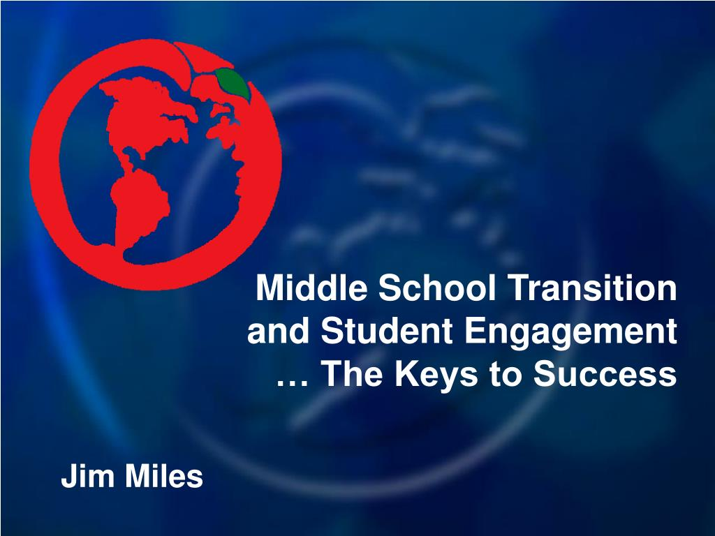 Middle School Transition  and Student Engagement … The Keys to Success