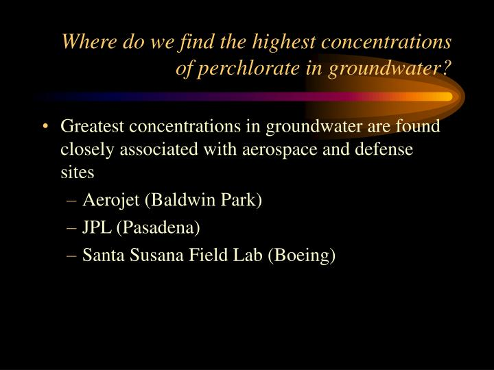 Where do we find the highest concentrations of perchlorate in groundwater