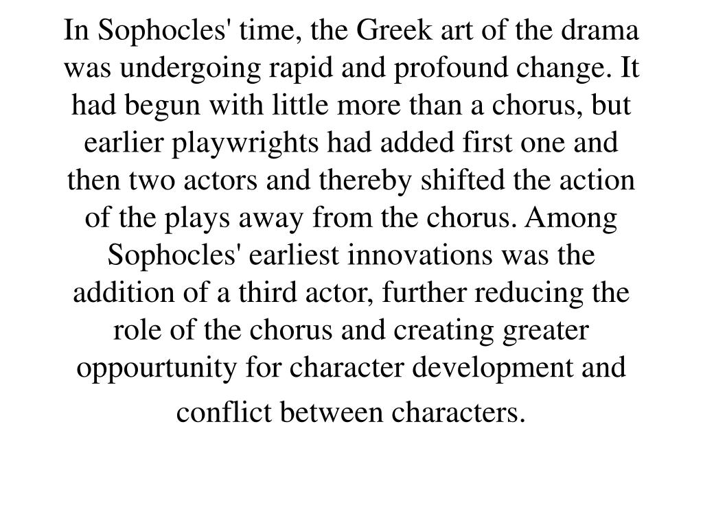 the character change of oedipus on sophocles drama oedipus the king Free essay on character analysis of oedipus the king oedipus does not adapt, change paradox of dramatic character in oedipus the king by sophocles.