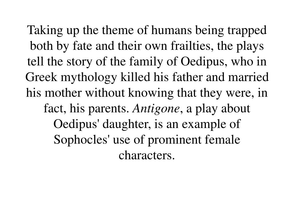 the story of oedipus The effect created by sophocles's ordering of events is a release of the fear and  tension built through oedipus's story and his worries about killing his father, the.