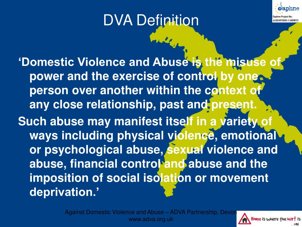'Domestic Violence and Abuse is the misuse of power and the exercise of control by one person over another within the context of any close relationship, past and present.