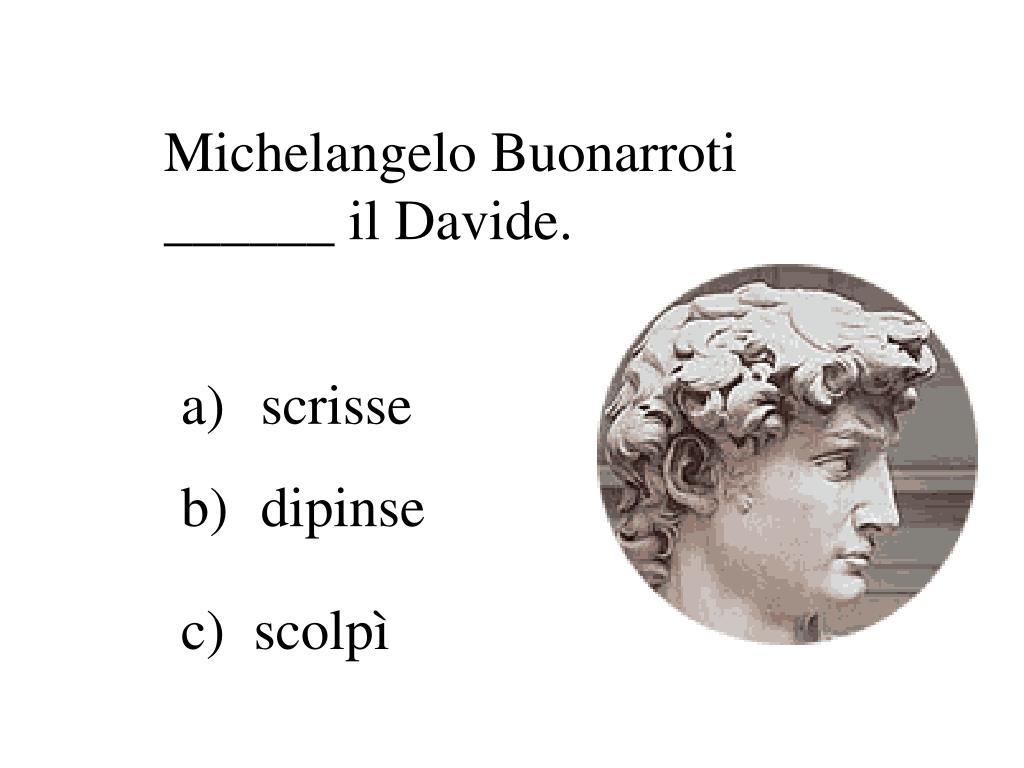 Michelangelo Buonarroti ______ il Davide.