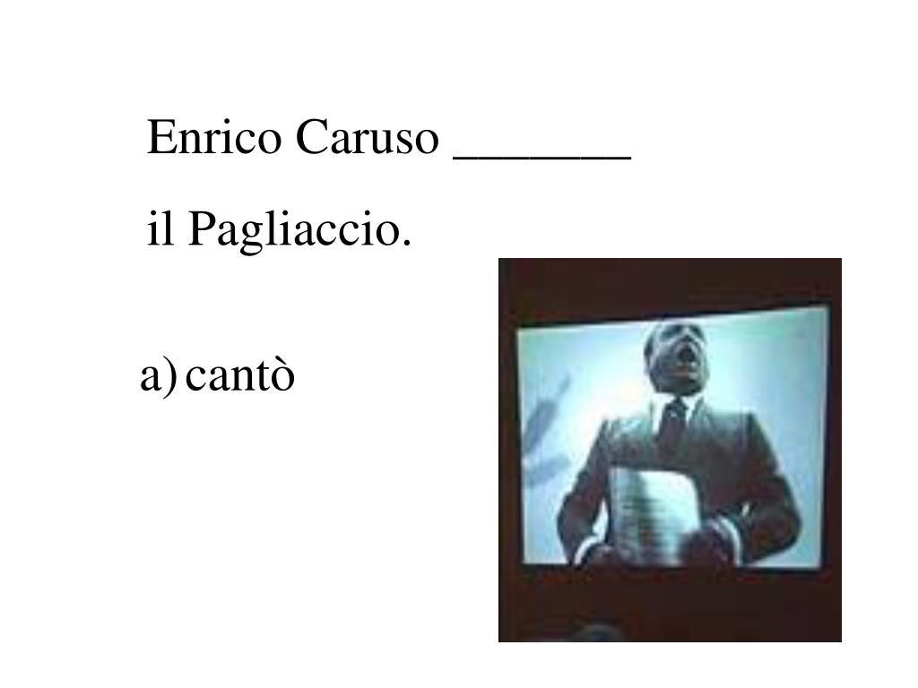 Enrico Caruso _______