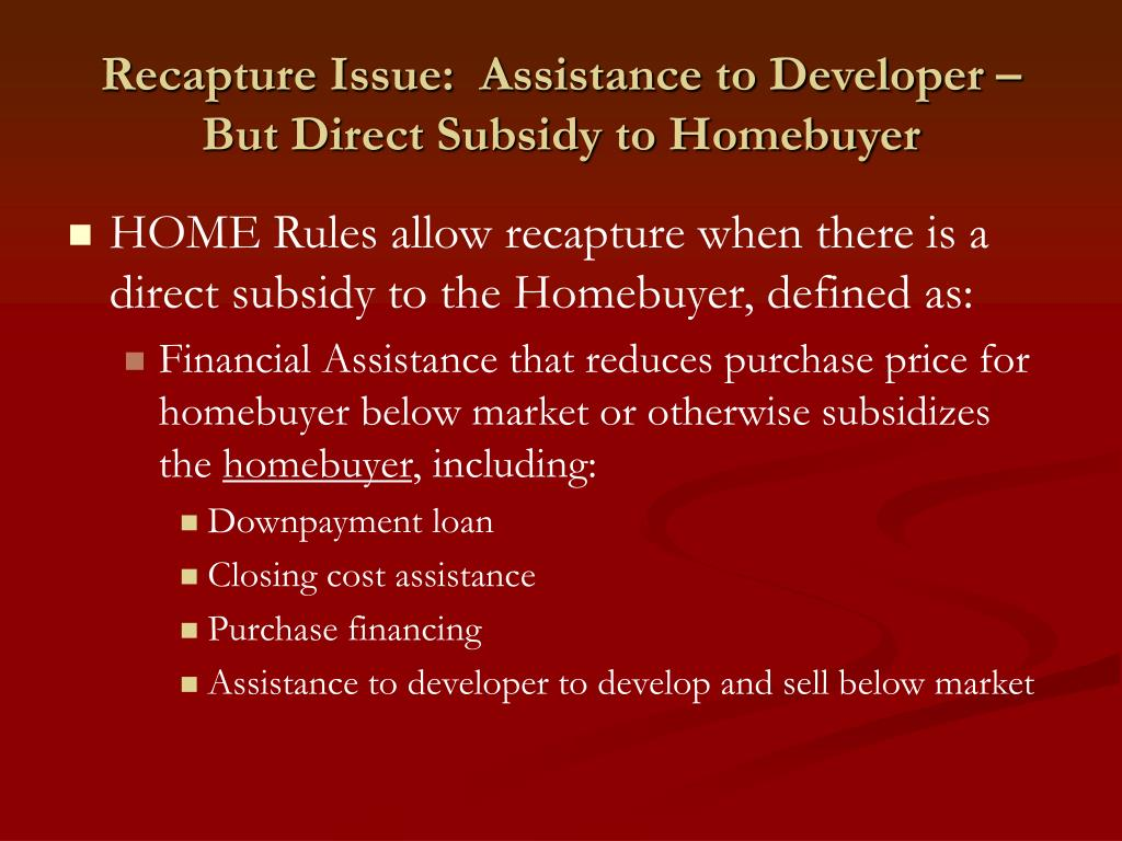 Recapture Issue:  Assistance to Developer – But Direct Subsidy to Homebuyer