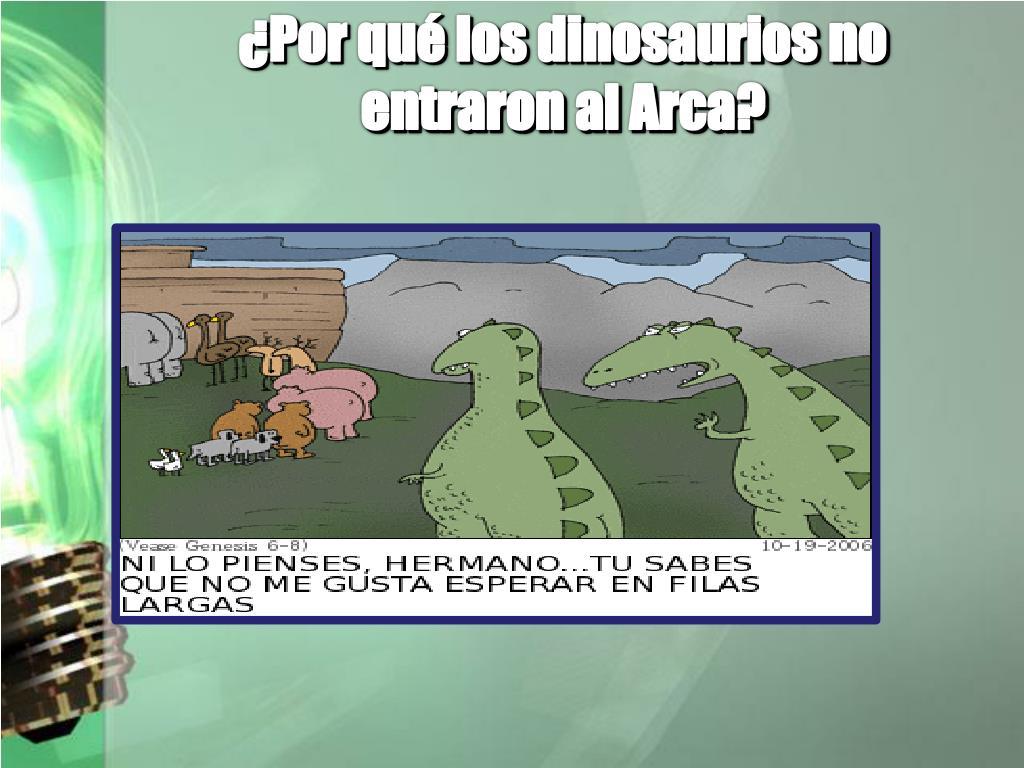 ¿Por qué los dinosaurios no entraron al Arca?